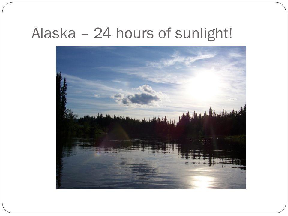 Alaska – 24 hours of sunlight!