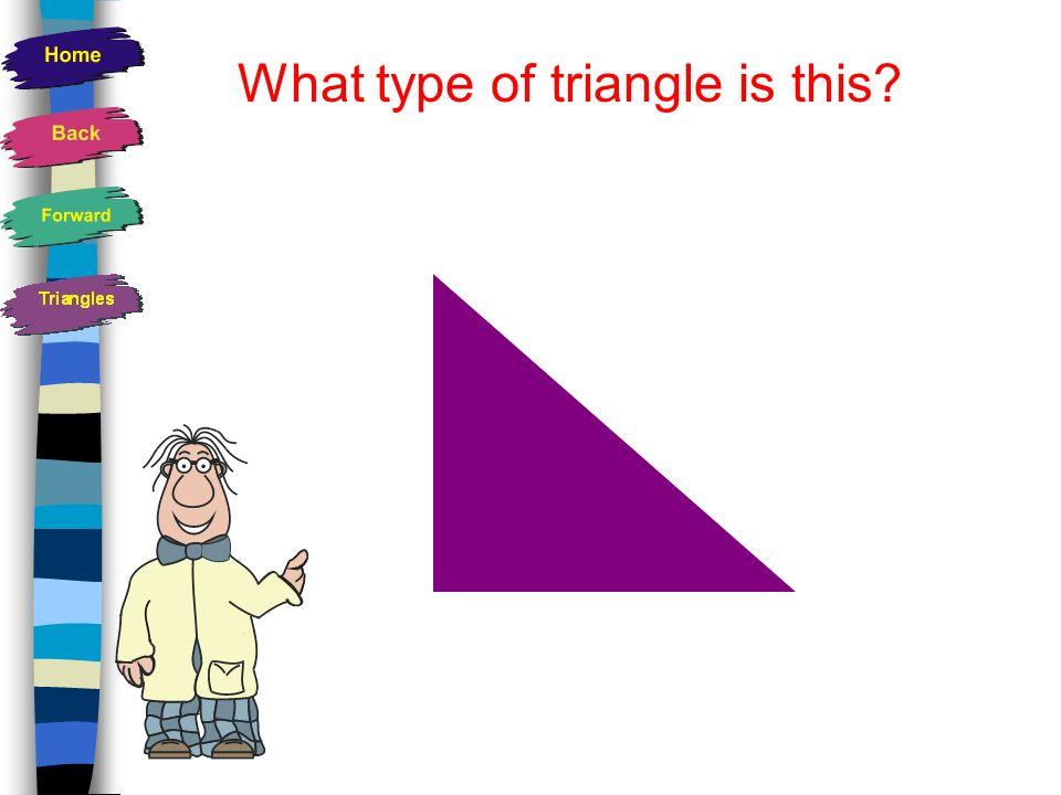 Properties of an Scalene Triangle Has NO equal sides Has NO equal angles Has NO lines of symmetry Is an irregular shape