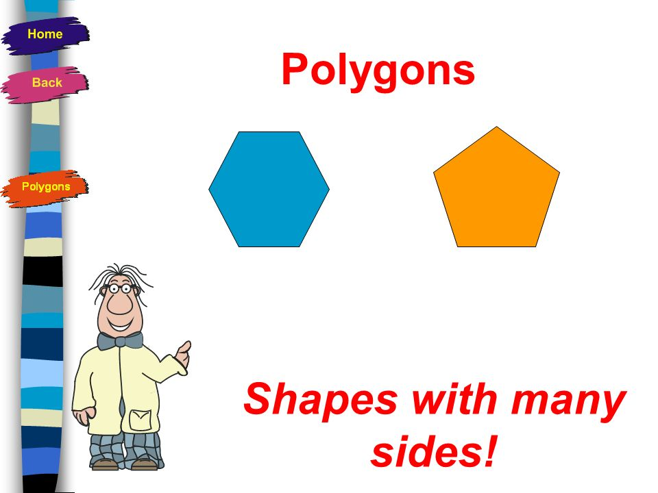 Properties of a Regular Pentagon Has 5 equal sides Has 5 equal angles Has 5 lines of symmetry