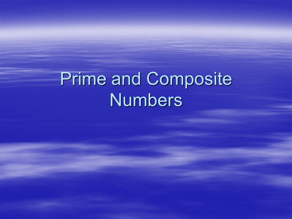 These are numbers that have only two factors – themselves and one.