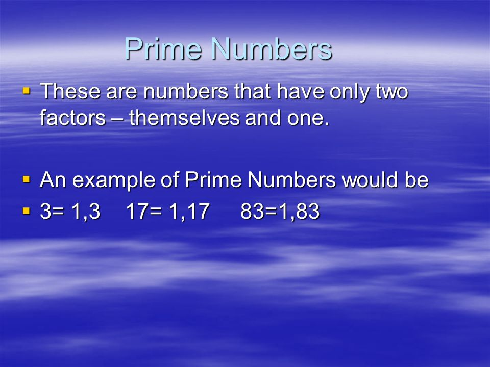 Composite Numbers Numbers that have more than two factors Numbers that have more than two factors An example of composite numbers would be: 12 = 1,12 2,6 3,4 36= 1,2,3,4,6,9,12,18,36 36= 1,2,3,4,6,9,12,18,36 20= 1,2,4,5,10,20 20= 1,2,4,5,10,20