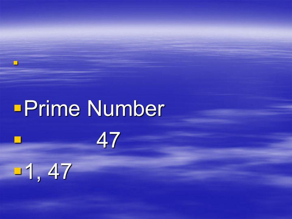 Prime Number Prime Number 47 47 1, 47 1, 47