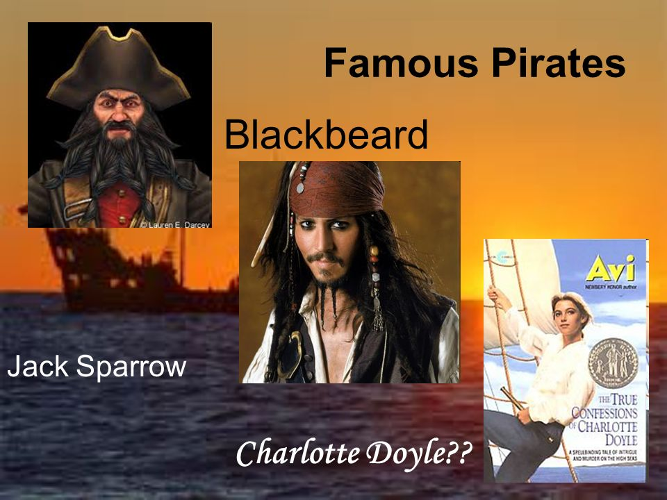Famous Pirates Blackbeard Jack Sparrow Charlotte Doyle??