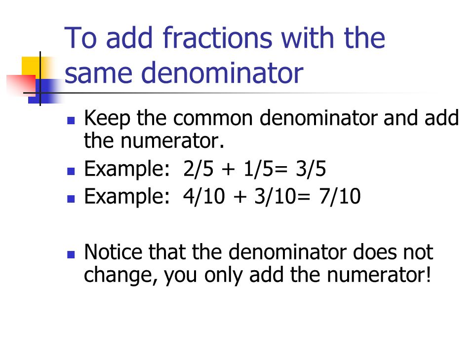 Fractions The top number is the numerator The bottom number is the denominator Example:2 numerator 5 denominator A fraction can also look like this 2/