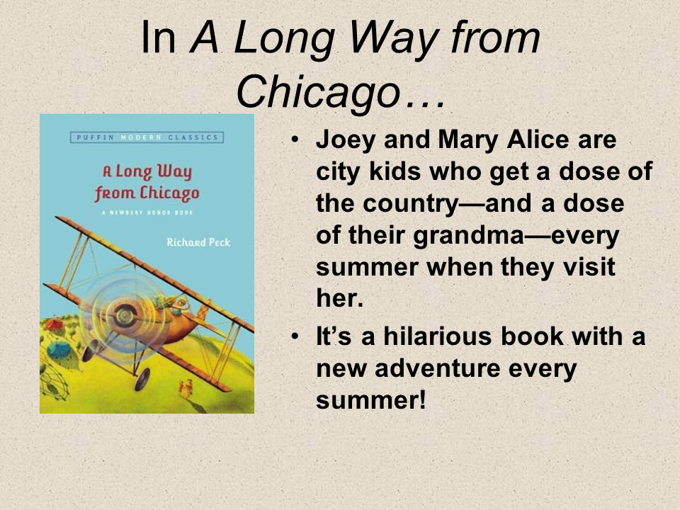 In A Long Way from Chicago… Joey and Mary Alice are city kids who get a dose of the countryand a dose of their grandmaevery summer when they visit her.