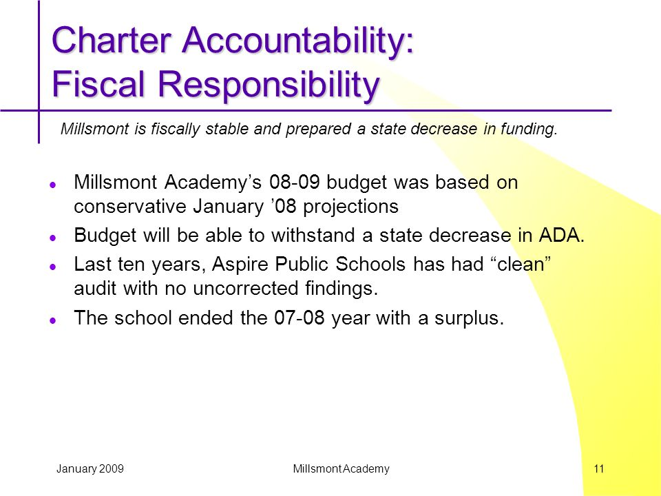 January 2009 Millsmont Academy 11 Millsmont Academys 08-09 budget was based on conservative January 08 projections Budget will be able to withstand a state decrease in ADA.