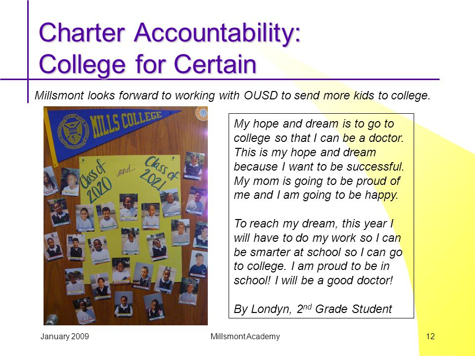 January 2009 Millsmont Academy 12 Charter Accountability: College for Certain Millsmont looks forward to working with OUSD to send more kids to colleg