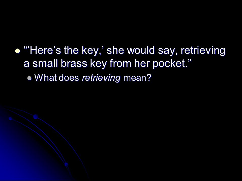 Heres the key, she would say, retrieving a small brass key from her pocket.