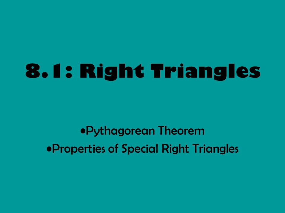 8.1: Right Triangles Pythagorean Theorem Properties of Special Right Triangles