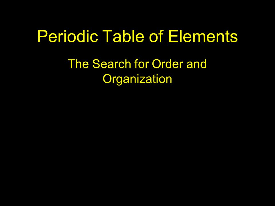 Periodic Table of Elements The Search for Order and Organization