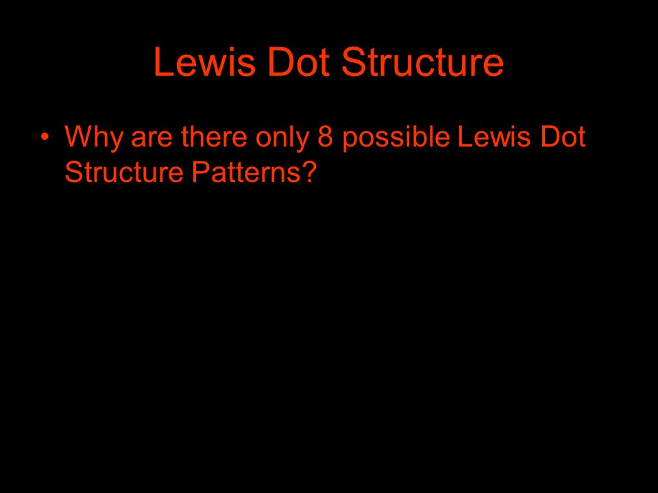 Lewis Dot Structure Why are there only 8 possible Lewis Dot Structure Patterns?