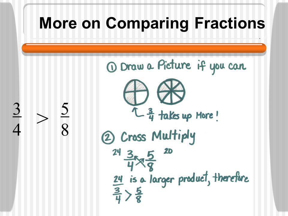 How to compare fractions When we compare we want to determine whether the fractions are equivalent, or if one is greater than the other.