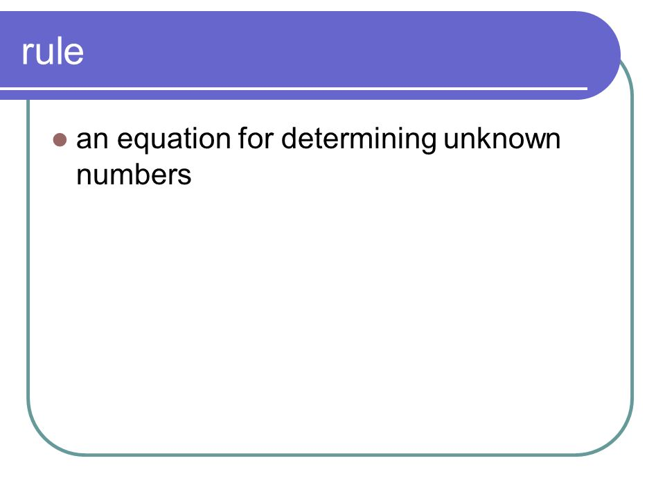 rule an equation for determining unknown numbers