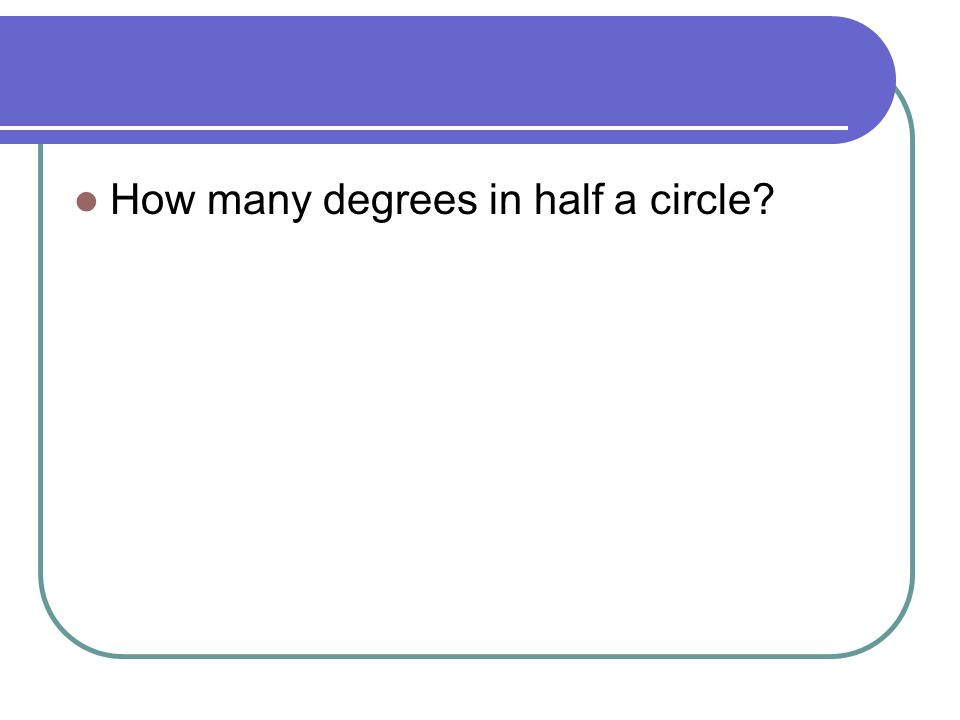 How many degrees in half a circle