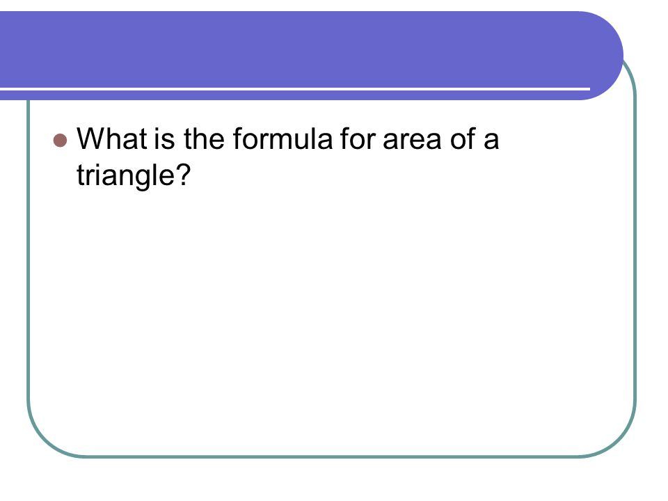 What is the formula for area of a triangle