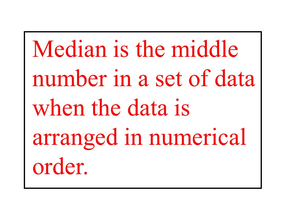 Median is the middle number in a set of data when the data is arranged in numerical order.