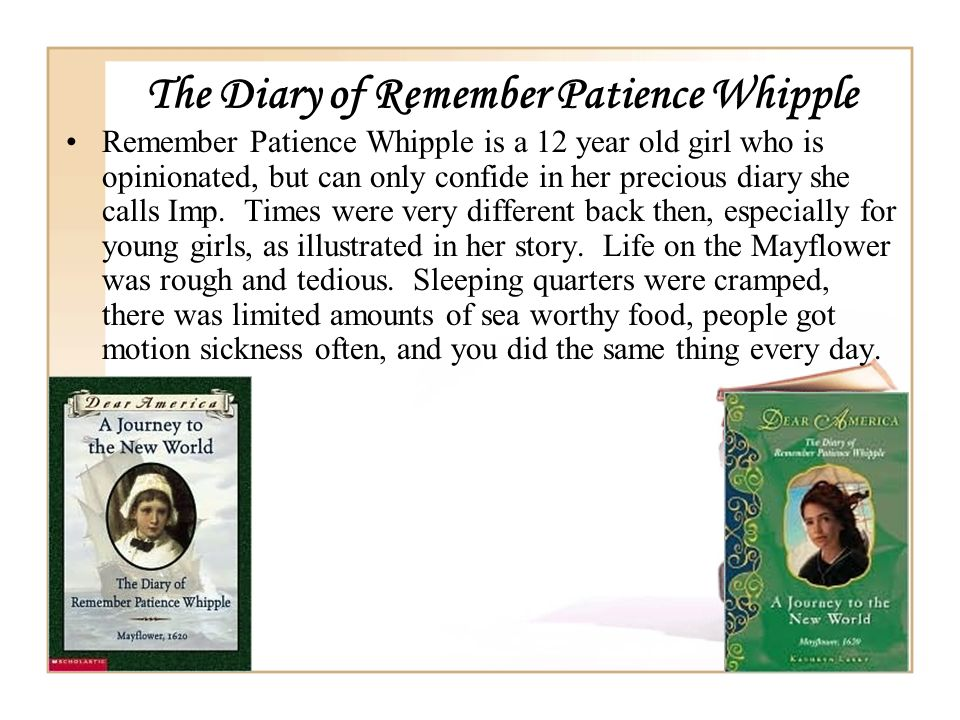 The Diary of Remember Patience Whipple Remember Patience Whipple is a 12 year old girl who is opinionated, but can only confide in her precious diary