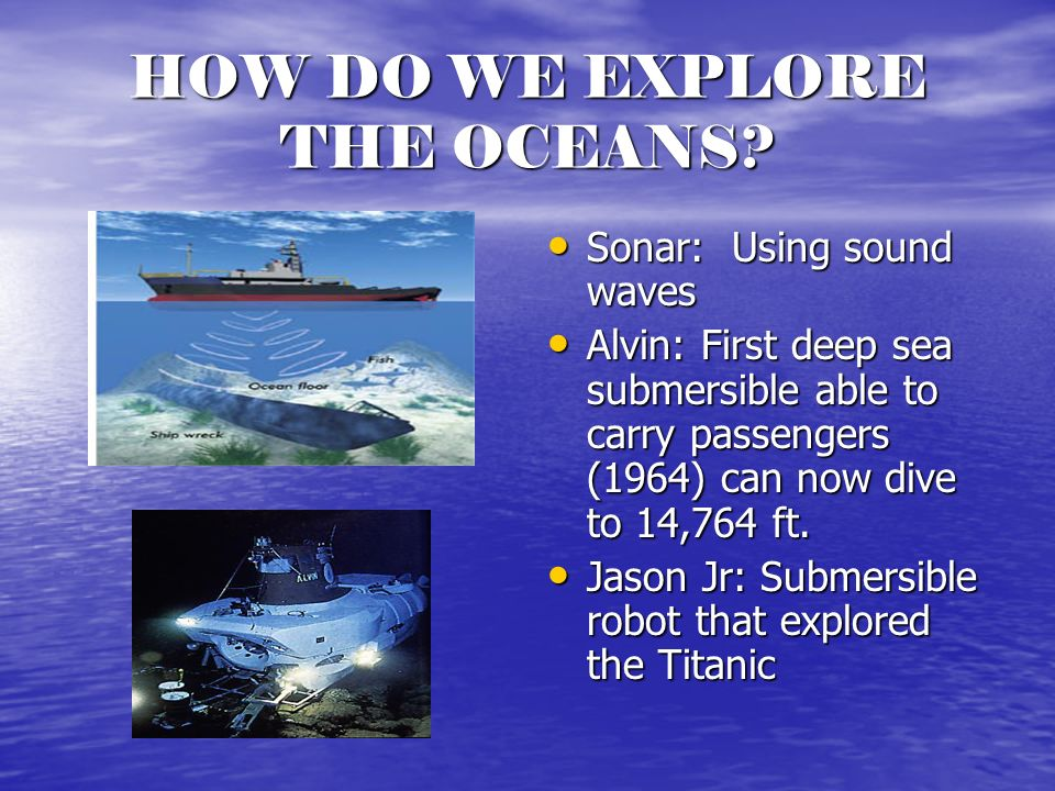 HOW DO WE EXPLORE THE OCEANS.