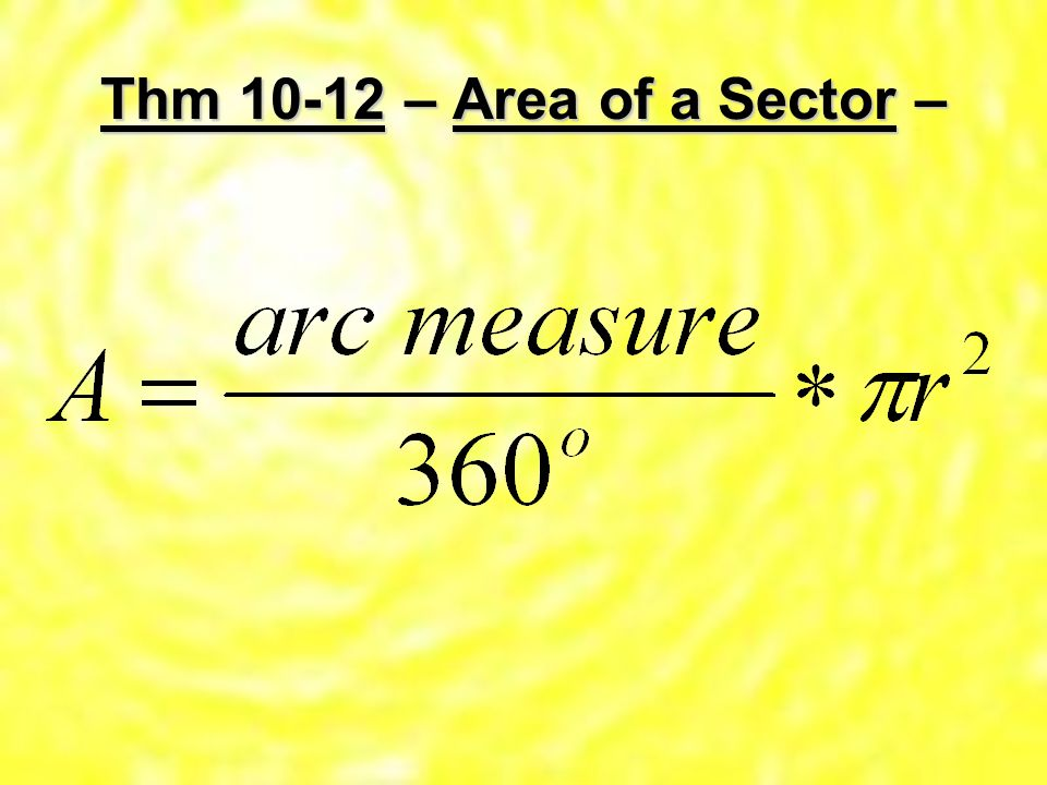 Thm – Area of a Sector –