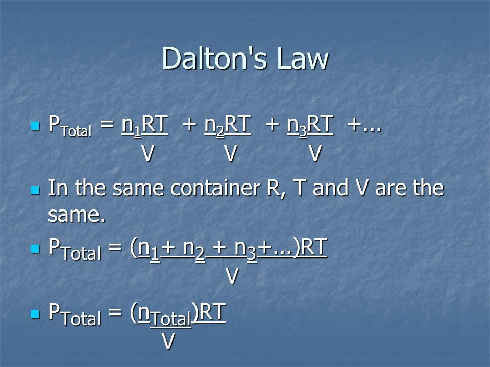 P Total = n 1 RT + n 2 RT + n 3 RT +... V V V P Total = n 1 RT + n 2 RT + n 3 RT +... V V V In the same container R, T and V are the same. In the same