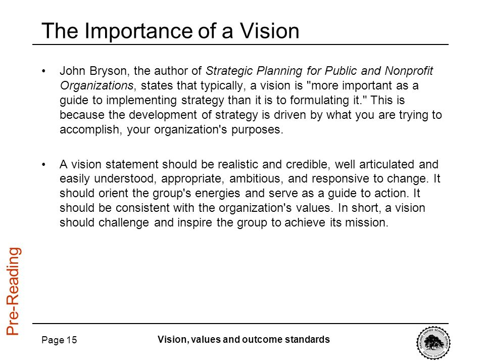 Page 15 The Importance of a Vision John Bryson, the author of Strategic Planning for Public and Nonprofit Organizations, states that typically, a visi