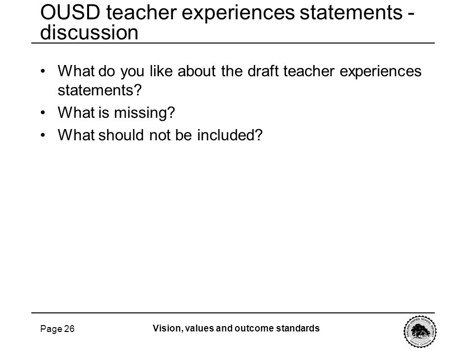 Page 26 OUSD teacher experiences statements - discussion What do you like about the draft teacher experiences statements? What is missing? What should