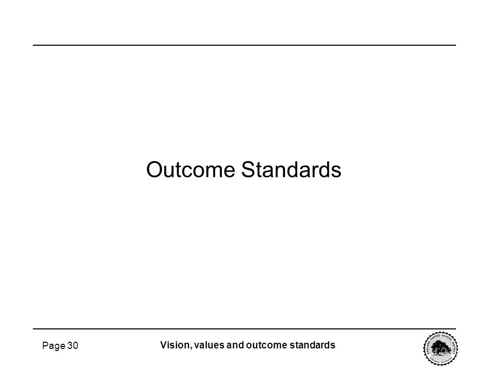 Page 30 Outcome Standards Vision, values and outcome standards