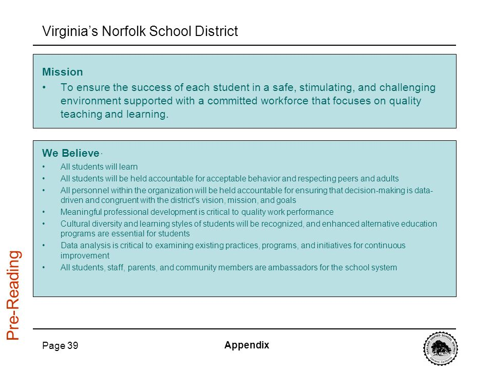 Page 39 Virginias Norfolk School District Mission To ensure the success of each student in a safe, stimulating, and challenging environment supported