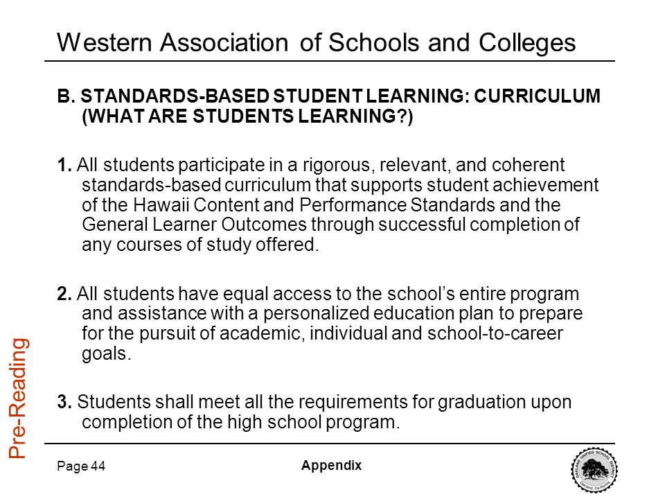 Page 44 Western Association of Schools and Colleges B. STANDARDS-BASED STUDENT LEARNING: CURRICULUM (WHAT ARE STUDENTS LEARNING?) 1. All students part
