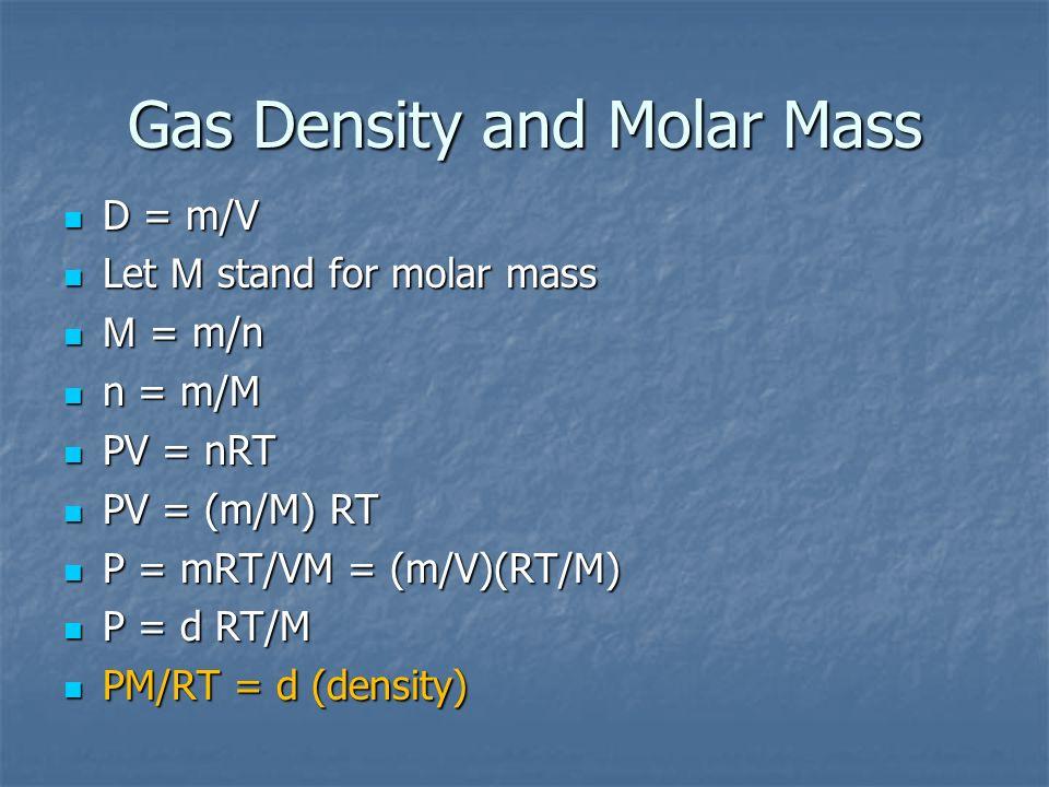 D = m/V D = m/V Let M stand for molar mass Let M stand for molar mass M = m/n M = m/n n = m/M n = m/M PV = nRT PV = nRT PV = (m/M) RT PV = (m/M) RT P