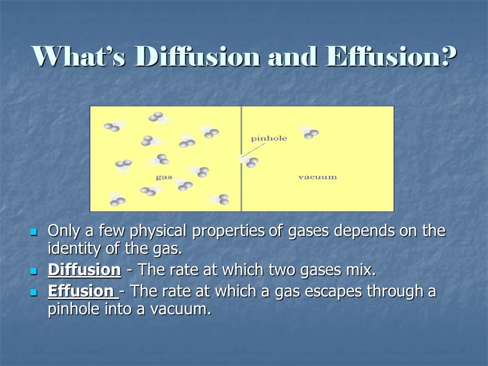 Whats Diffusion and Effusion? Only a few physical properties of gases depends on the identity of the gas. Only a few physical properties of gases depe