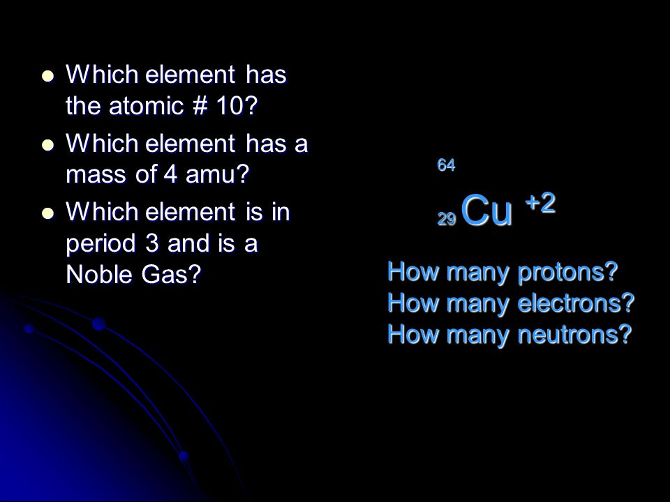 Which element has the atomic # 10? Which element has the atomic # 10? Which element has a mass of 4 amu? Which element has a mass of 4 amu? Which elem