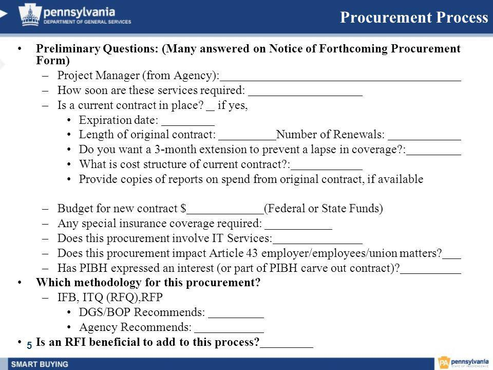Procurement Process Preliminary Questions: (Many answered on Notice of Forthcoming Procurement Form) –Project Manager (from Agency): –How soon are the