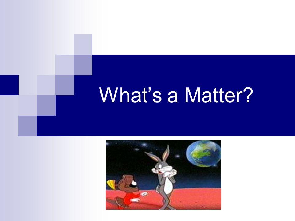 Whats a Matter?