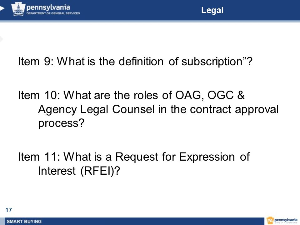 17 Legal Item 9: What is the definition of subscription? Item 10: What are the roles of OAG, OGC & Agency Legal Counsel in the contract approval proce