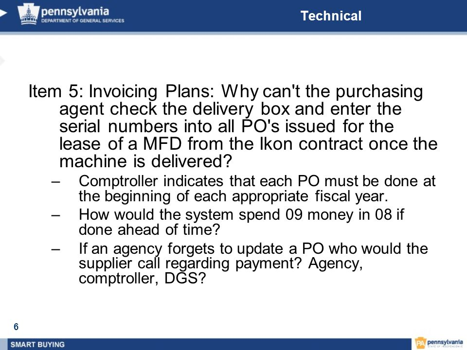 6 Technical Item 5: Invoicing Plans: Why can t the purchasing agent check the delivery box and enter the serial numbers into all PO s issued for the lease of a MFD from the Ikon contract once the machine is delivered.
