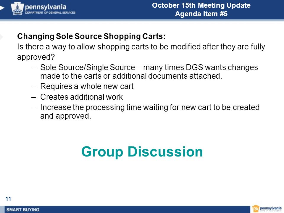 11 October 15th Meeting Update Agenda Item #5 Changing Sole Source Shopping Carts: Is there a way to allow shopping carts to be modified after they are fully approved.