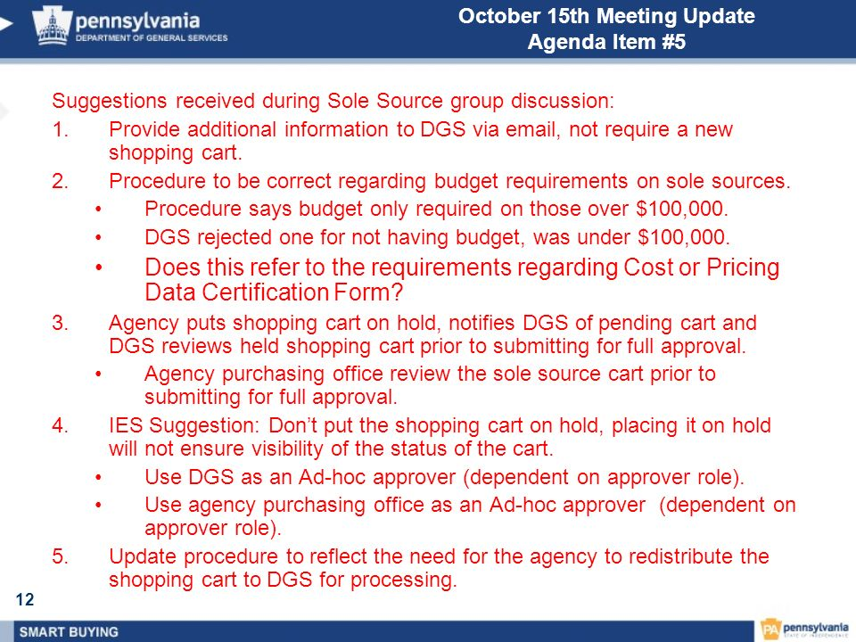 12 October 15th Meeting Update Agenda Item #5 Suggestions received during Sole Source group discussion: 1.Provide additional information to DGS via email, not require a new shopping cart.