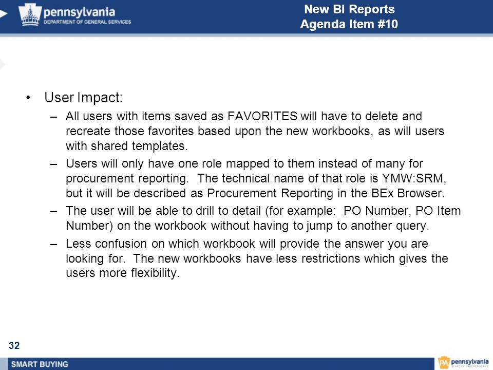 32 New BI Reports Agenda Item #10 User Impact: –All users with items saved as FAVORITES will have to delete and recreate those favorites based upon th