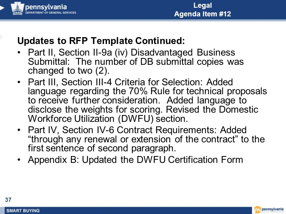 37 Legal Agenda Item #12 Updates to RFP Template Continued: Part II, Section II-9a (iv) Disadvantaged Business Submittal: The number of DB submittal copies was changed to two (2).