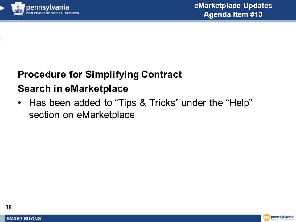 38 eMarketplace Updates Agenda Item #13 Procedure for Simplifying Contract Search in eMarketplace Has been added to Tips & Tricks under the Help section on eMarketplace