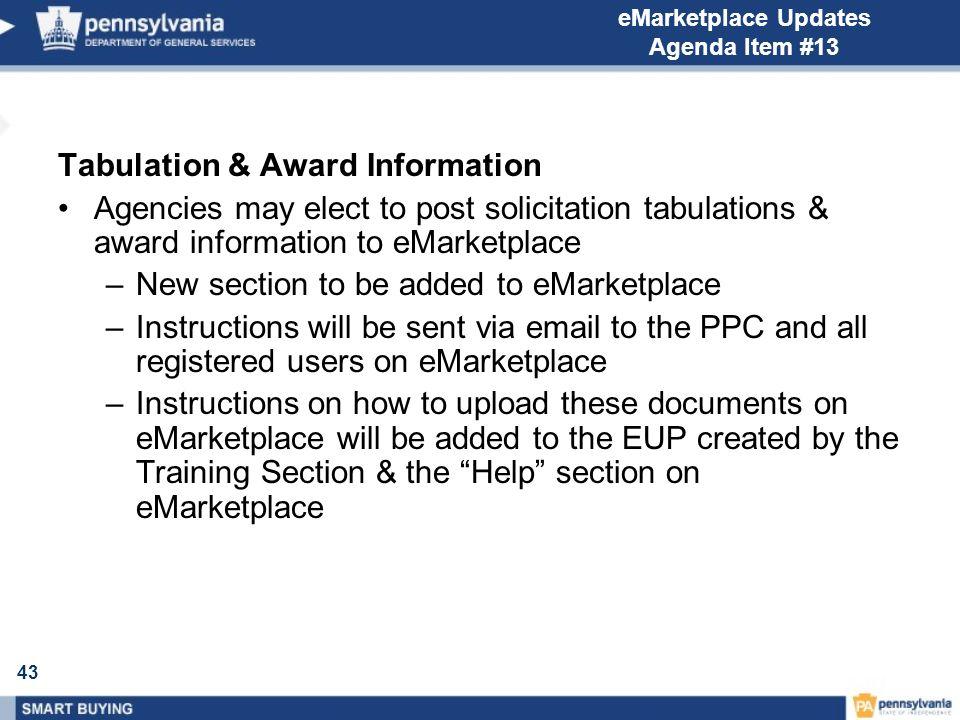 43 eMarketplace Updates Agenda Item #13 Tabulation & Award Information Agencies may elect to post solicitation tabulations & award information to eMar
