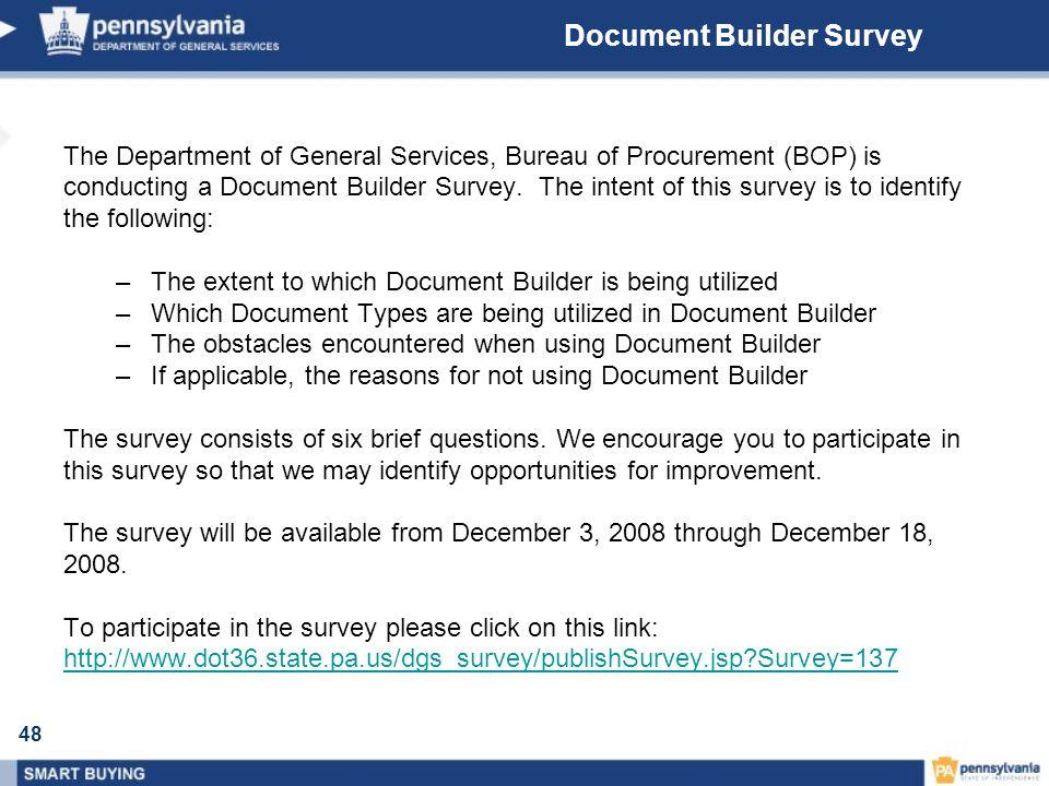 48 Document Builder Survey The Department of General Services, Bureau of Procurement (BOP) is conducting a Document Builder Survey.