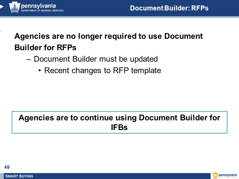 49 Document Builder: RFPs Agencies are no longer required to use Document Builder for RFPs –Document Builder must be updated Recent changes to RFP tem