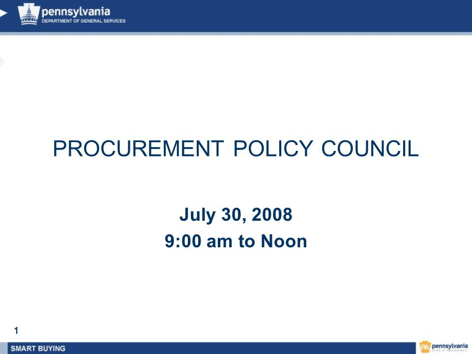 1 July 30, 2008 9:00 am to Noon PROCUREMENT POLICY COUNCIL