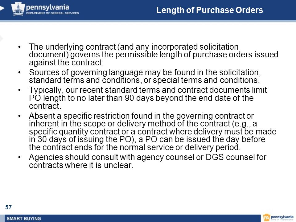 57 Length of Purchase Orders The underlying contract (and any incorporated solicitation document) governs the permissible length of purchase orders issued against the contract.