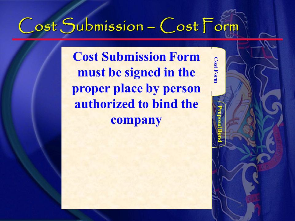 Bid Phase – Cost submission 1 copy Cost Form Proposal Bond 2 Mandatory Requirements If not properly submitted, the proposal will be rejected.
