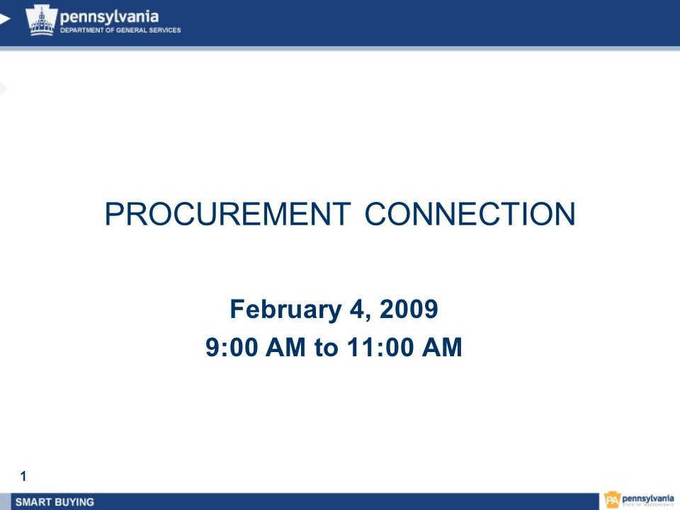 1 February 4, 2009 9:00 AM to 11:00 AM PROCUREMENT CONNECTION
