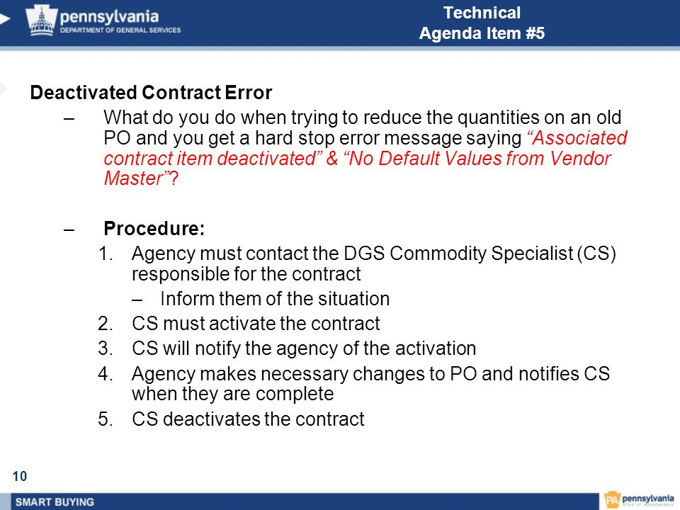 10 Technical Agenda Item #5 Deactivated Contract Error –What do you do when trying to reduce the quantities on an old PO and you get a hard stop error