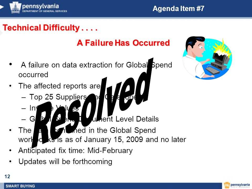 12 Agenda Item #7 A failure on data extraction for Global Spend occurred The affected reports are: –Top 25 Suppliers and Categories –Invoice Values –G